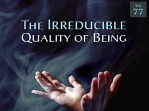 The Irreducible Quality of Being