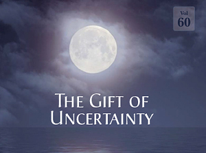 The Gift of Uncertainty