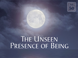 The Unseen Presence of Being