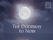 The Doorway to Now