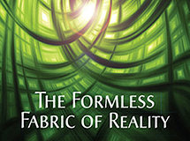 The Formless Fabric of Reality