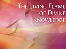 The Living Flame of Divine Knowledge
