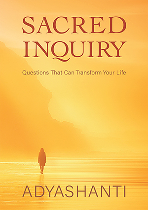 Sacred Inquiry ~ Questions That Can Transform Your Life
