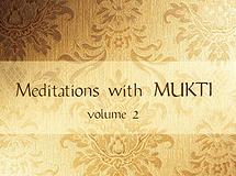 Meditations with Mukti Vol. 2