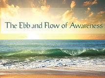 The Ebb and Flow of Awareness
