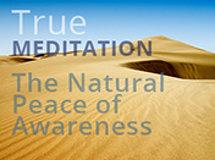 True Meditation: The Natural Peace of Awareness
