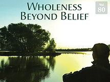Wholeness Beyond Belief